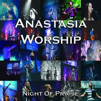 Night of Praise — Anastasia Worship