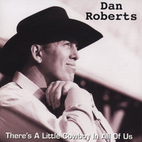 There's A Little Cowboy in All of Us — Dan Roberts