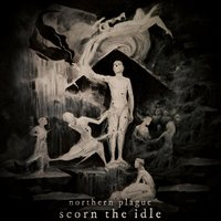 Scorn the Idle — Northern Plague