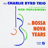 The Bossa Nova Years — Ken Peplowski, The Charlie Byrd Trio