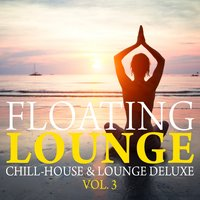 Floating Lounge - Chill House & Lounge Deluxe, Vol. 3 — сборник
