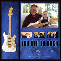 Too Old to Rock — Elie Rivollier and The Rocking Horse Five