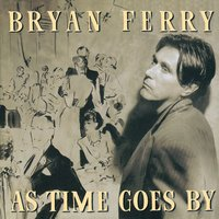 As Time Goes By — Bryan Ferry