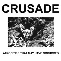 Atrocities That May Have Occurred — Crusade