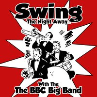 Swing The Night Away With...Vol 1 — The BBC Big Band