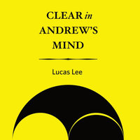 Clear in Andrew's Mind — Lucas Lee