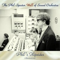 Phil's Flipsides — The Phil Spector Wall Of Sound Orchestra