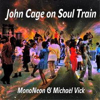 John Cage On Soul Train — Mononeon & Michael Vick