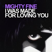 I Was Made for Loving You — Mighty Fine
