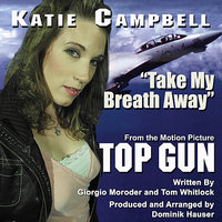 """Take My Breath Away"" from the Motion Picture ""Top Gun"" By Giorgio Moroder — Katie Campbell"