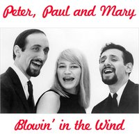 Blowin' In the Wind — Peter, Paul & Mary