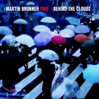 Behind the Clouds — Martin Brunner Trio