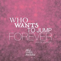 Who Wants to Jump Forever – House Energy — сборник