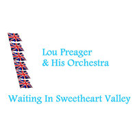 Waiting In Sweetheart Valley — Lou Preager & His Orchestra