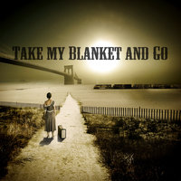 Take My Blanket and Go — Joe Purdy