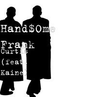Curtis — Kaine, Hand$Ome Frank