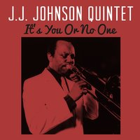 It's You or No One — J.J. Johnson Quintet