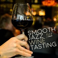 Smooth Jazz for Wine Tasting — Chilled Jazz Masters, Jazz For Wine Tasting, Smooth Jazz Lounge, Smooth Jazz Lounge |Chilled Jazz Masters|Jazz for Wine Tasting