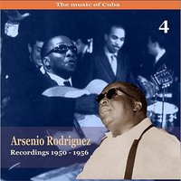 The Music of Cuba / Arsenio Rodríguez, Vol. 4 / Recordings 1950 - 1956 — Arsenio Rodriguez