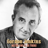 Maybe You'll Be There — Gordon Jenkins