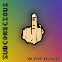 Go F@@k Yourself — Subconcious