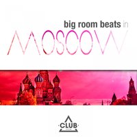 Big Room Beats in Moscow — сборник