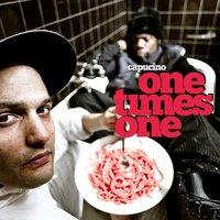 One Times One — Capucino