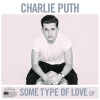 Some Type Of Love — Charlie Puth