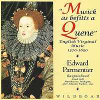 Musick as befitts a Quene - English Virginal Music (1570-1650) — Edward Parmentier, Орландо Гиббонс