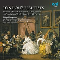 London's Flautists: Loeillet, Oswald, Weideman, Arne, Handel & Traditional Irish, Scottish & Welsh Tunes — Георг Фридрих Гендель, Catherine Mackintosh, Lucy Carolan, Erin Headley, Nancy Hadden, Susan Bicknell, Risa Browder