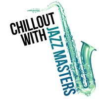 Chillout with Jazz Masters — Chilled Jazz Masters
