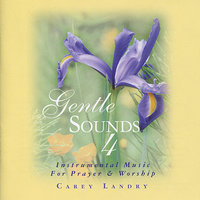 Gentle Sounds 4 — Carey Landry
