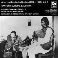 Constantin Brailoiu: The World Collection of Folk Music, Recorded Between 1913 and 1953, Vol. 2: Eastern Europe & Salonika — сборник