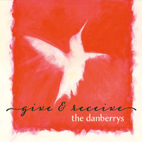 Give and Receive — The Danberrys