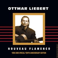 Nouveau Flamenco 1990-2000 Special Tenth Anniversary Edition — Ottmar Liebert