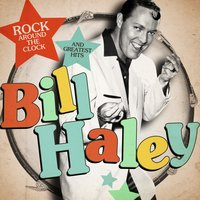 Bill Haley: Rock Around the Clock and Greatest Hits — Bill Haley