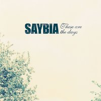 These Are The Days — Saybia