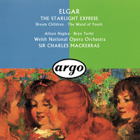 Elgar: The Wand Of Youth Suites; Songs From The Starlight Express; Dream Children — Sir Charles Mackerras, Alison Hagley, Bryn Terfel, Orchestra of the Welsh National Opera