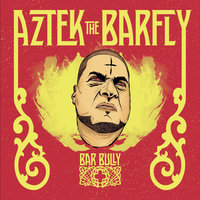 Bar Bully — Aztek the Barfly