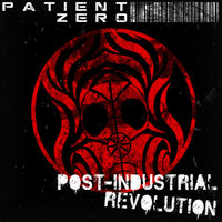 Post-Industrial Revolution — Patient Zero