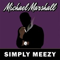 Simply Meezy — Michael Marshall