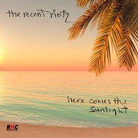 Here Comes the Sunlight — The Recent Riotz