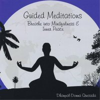 Guided Meditations: Breathe Into Mindfulness & Inner Peace — Dhanpal-Donna Quesada