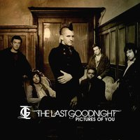 Pictures Of You — The Last Goodnight
