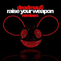 Raise Your Weapon — Deadmau5