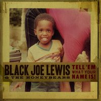 Tell 'Em What Your Name Is! — Black Joe Lewis & The Honeybears