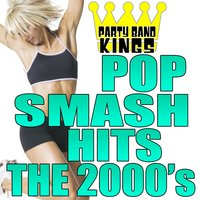Pop Smash Hits - The 2000's — Party Hit Kings