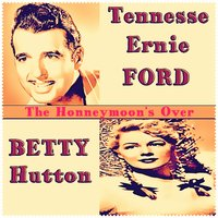 The Honneymoon's Over — Tennesse Ernie Ford and Betty Hutton