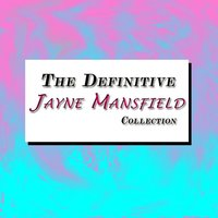 The Definitive Jayne Mansfield Collection — Jayne Mansfield