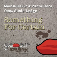 Something for Certain — Moussa Clarke, Plastic Disco, Susie Ledge